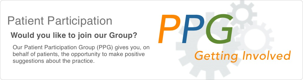 Patient Participation Group. Our PPG gives you, on behalf of patients, the opportunity to make positive suggestions about the practice.