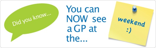 Did you know, you can now see a GP at the weekend?